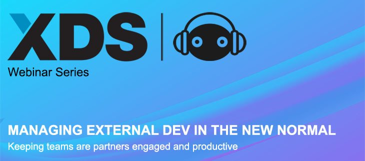 XDS Webinar Series – Edition 4: Managing External Dev in the New Normal