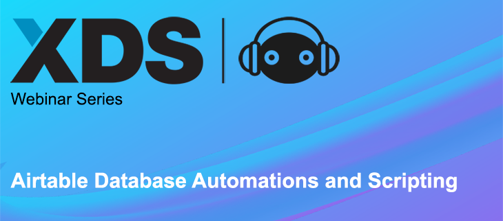 XDS Webinar Series: Airtable Database Automations and Scripting